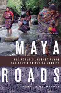 Maya Roads One Womans Journey Among  the People of the Rainforest by Mary Jo McConahay